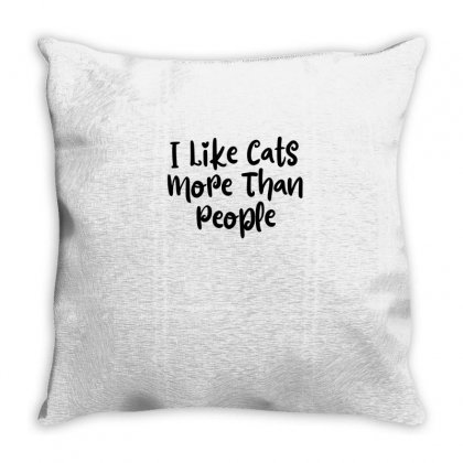 I Like Cats More Than People  Funny Cat T Shirt- Cat Lady- Cat Lovers Throw Pillow Designed By Thebestisback