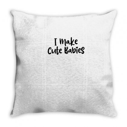 I Make Cute Babies - Gift For New Dad Throw Pillow Designed By Thebestisback