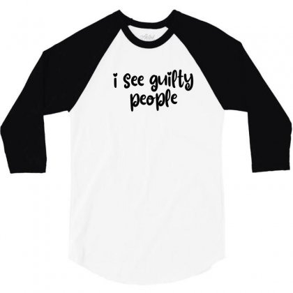 I See Guilty People 3/4 Sleeve Shirt Designed By Thebestisback