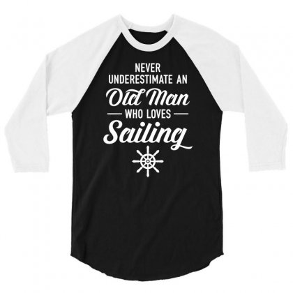 Never Underestimate An Old Man Who Loves Sailing 3/4 Sleeve Shirt Designed By Milamaftah