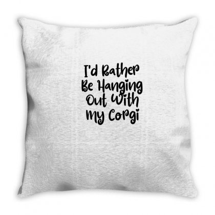 I'd Rather Be Hanging Out With My Corgi Throw Pillow Designed By Thebestisback