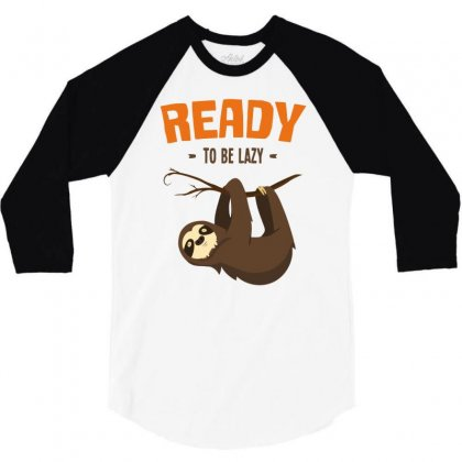 Ready To Be Lazy Funny Sloth Cute 3/4 Sleeve Shirt Designed By Milamaftah