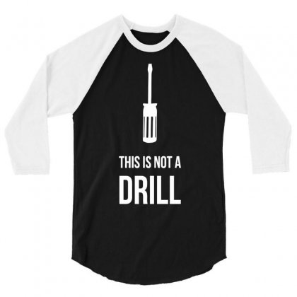 This Is Not A Drill 3/4 Sleeve Shirt Designed By Milamaftah