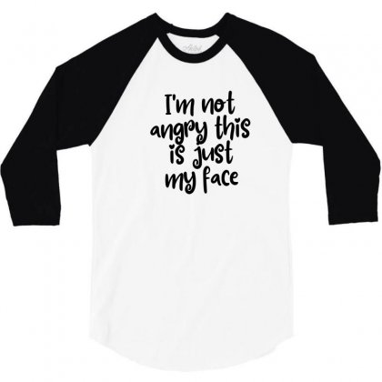 I'm Not Angry This Is Just My Face 3/4 Sleeve Shirt Designed By Thebestisback