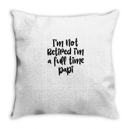 I'm Not Retired I'm A Full Time Papi Throw Pillow Designed By Thebestisback