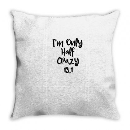 I'm Only Half Crazy 13.1 Throw Pillow Designed By Thebestisback