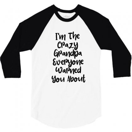 I'm The Crazy Grandpa Everyone Warned You About 3/4 Sleeve Shirt Designed By Thebestisback