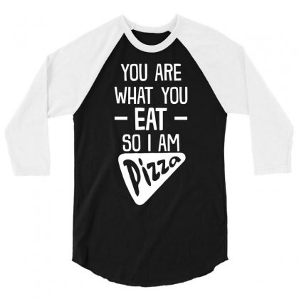You Are What You Eat So I Am Pizza 3/4 Sleeve Shirt Designed By Milamaftah