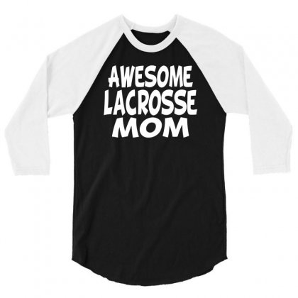 Awesome Lacrosse Mom 3/4 Sleeve Shirt Designed By Milamaftah