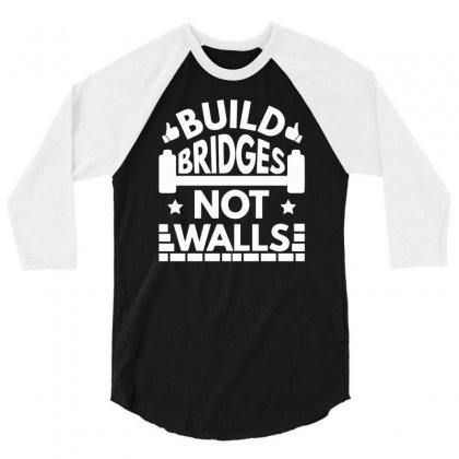 Build Bridges Not Walls 3/4 Sleeve Shirt Designed By Milamaftah