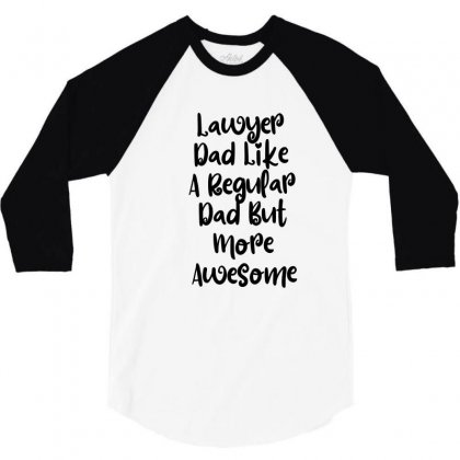 Lawyer Dad Like A Regular Dad But More Awesome 3/4 Sleeve Shirt Designed By Thebestisback