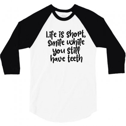 Life Is Short, Smile While You Still Have Teeth 3/4 Sleeve Shirt Designed By Thebestisback