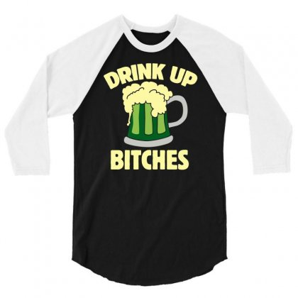 Drink Up Bitches Funny 3/4 Sleeve Shirt Designed By Milamaftah