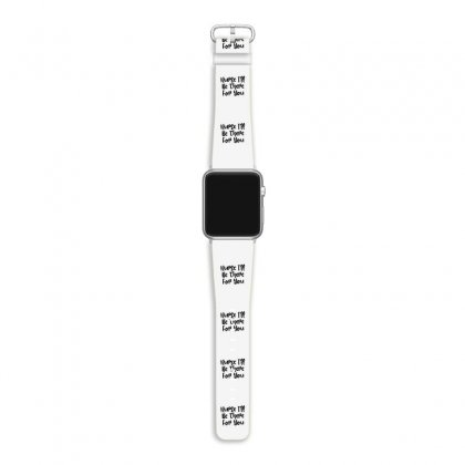 Nurse I'll Be There For You Apple Watch Band Designed By Thebestisback