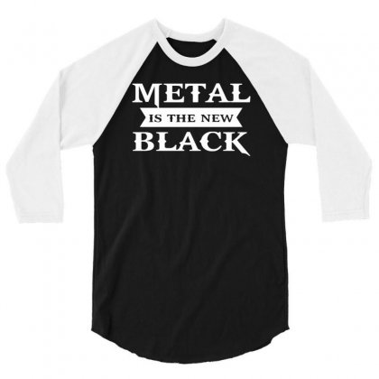 Metal Is The New Black Funny Rock Music 3/4 Sleeve Shirt Designed By Milamaftah