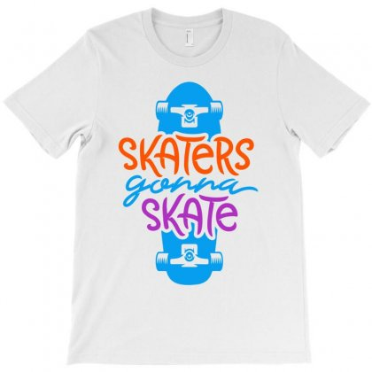Skaters Gonna Skate T-shirt Designed By Designisfun