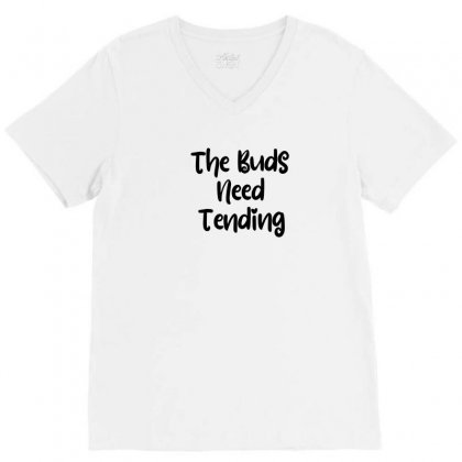 The Buds Need Tending V-neck Tee Designed By Thebestisback