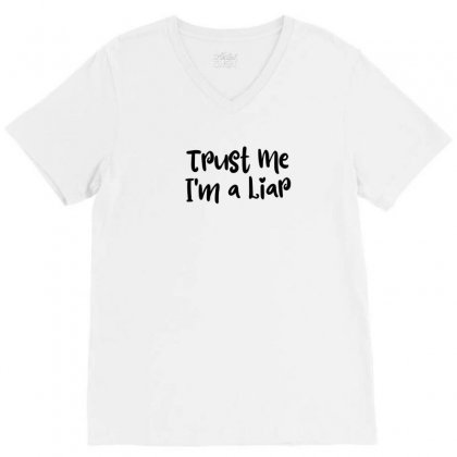 Trust Me I'm A Liar V-neck Tee Designed By Thebestisback