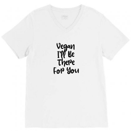 Vegan I'll Be There For You V-neck Tee Designed By Thebestisback