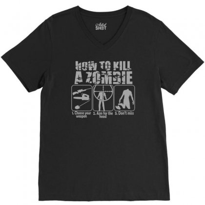 How To Kill A Zombie V-neck Tee Designed By Teeshop