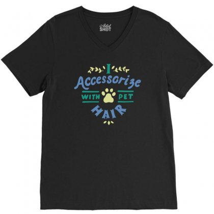 I Accessorize With Pet Hair V-neck Tee Designed By Teeshop