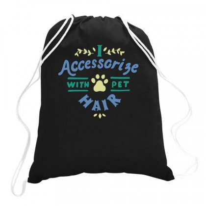 I Accessorize With Pet Hair Drawstring Bags Designed By Teeshop