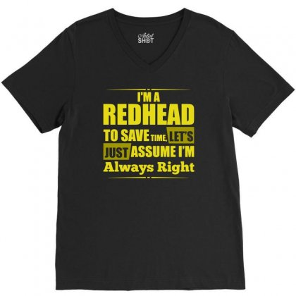 I Am A Redhead To Save Time , Lets Just Assume I Am Always Right Funny V-neck Tee Designed By Teeshop