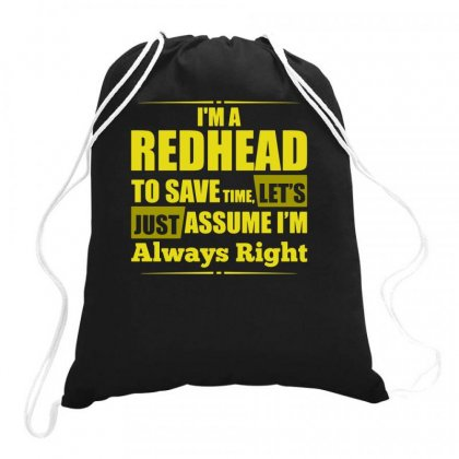 I Am A Redhead To Save Time , Lets Just Assume I Am Always Right Funny Drawstring Bags Designed By Teeshop