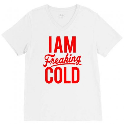 I Am Freaking Cold V-neck Tee Designed By Teeshop