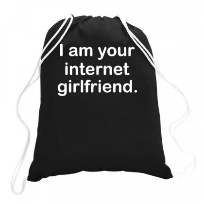 I Am Your Internet Girlfriend Drawstring Bags Designed By Teeshop