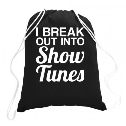 I Break Out Into Show Tunes Funny Drawstring Bags Designed By Teeshop