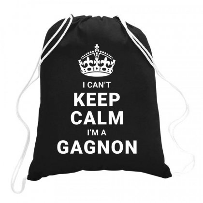 I Can't Keep Calm I'm A Gagnon Funny Drawstring Bags Designed By Teeshop