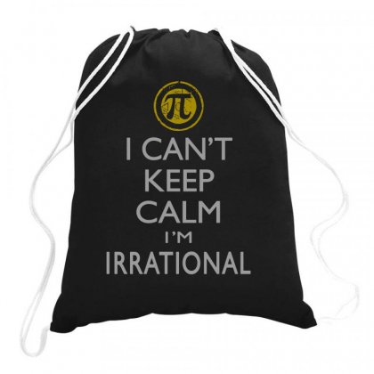 I Can't Keep Calm Irrational Pi Day Symbol W Drawstring Bags Designed By Teeshop