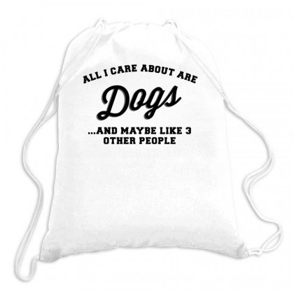 I Care About My Dogs Drawstring Bags Designed By Teeshop