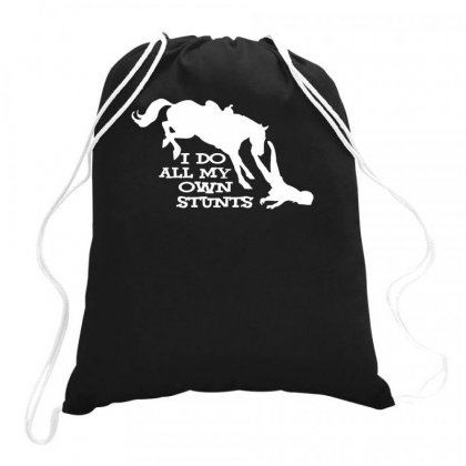 I Do All My Own Stunts Horse Drawstring Bags Designed By Teeshop