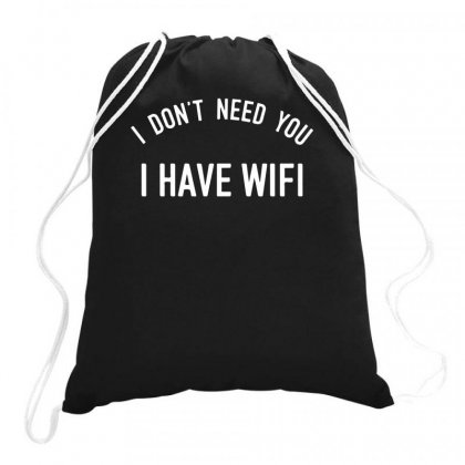 I Don't Need You I Have Wifi Drawstring Bags Designed By Teeshop