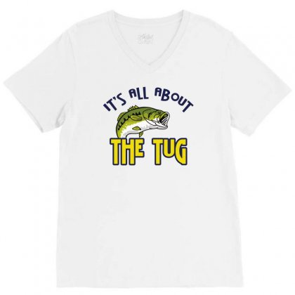 It`s All About The Tug Funny Fishing V-neck Tee Designed By Milamaftah