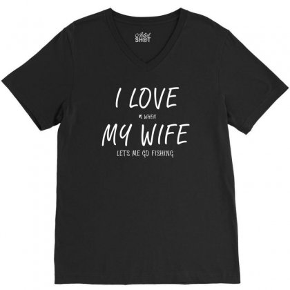 I Love My Wife Funny Fishing V-neck Tee Designed By Teeshop