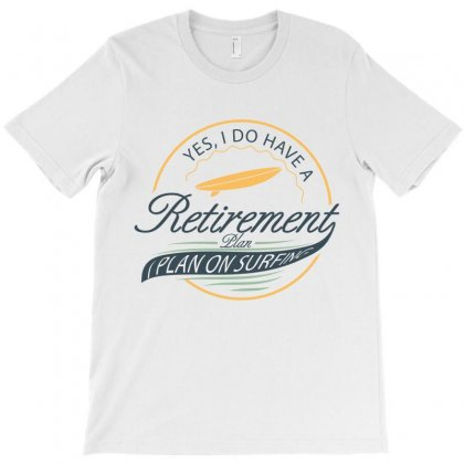 Yes I Do Have A Retirement I Plan On Surf T-shirt Designed By Hoainv