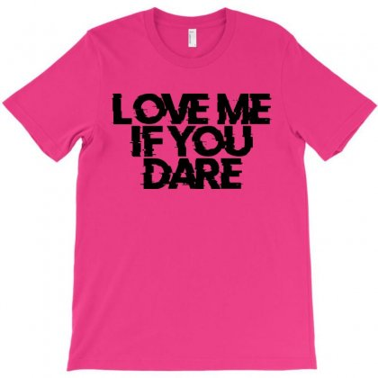 Love Me If You Dare T-shirt Designed By Designisfun