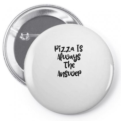 Pizza Is Always The Answer Pin-back Button Designed By Thebestisback