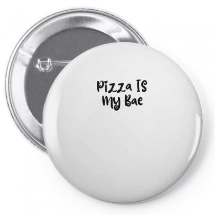 Pizza Is My Bae Pin-back Button Designed By Thebestisback