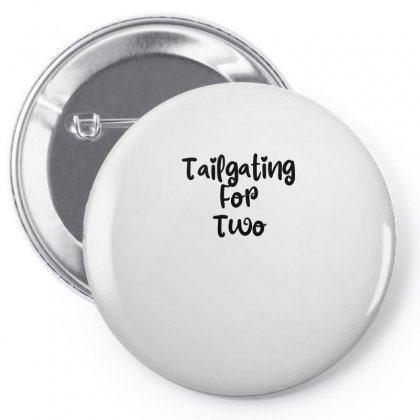 Tailgating For Two Pin-back Button Designed By Thebestisback