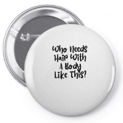 Who Needs Hair With A Body Like This Pin-back Button Designed By Thebestisback