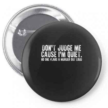 Don't Judge Me Cause I'm Quiet No One Plans A Murder Out Loud Shirt‏ Pin-back Button Designed By Faical