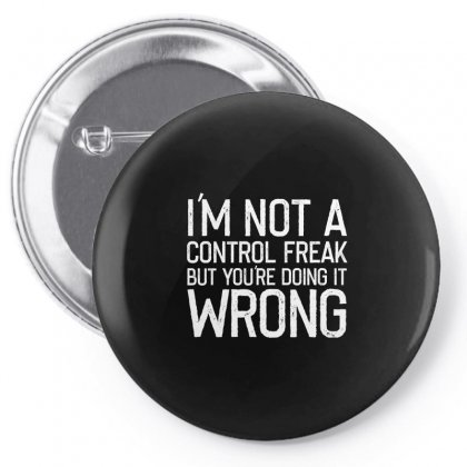 I'm Not A Control Freak But You're Doing It Wrong Shirt‏ Pin-back Button Designed By Faical