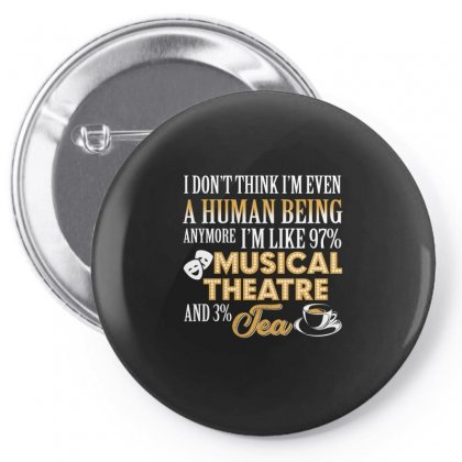 I'm Even A Human Being Anymore I'm Like 97%  Musical Theatre &3% Tea Pin-back Button Designed By Hoainv