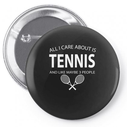 All I Care About Is Tennis And Like Maybe 3 People Pin-back Button Designed By Hoainv