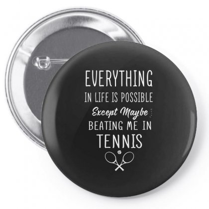 Everything  In Life Is Possible Except Maybe Can Beat Me In Tennis Pin-back Button Designed By Hoainv