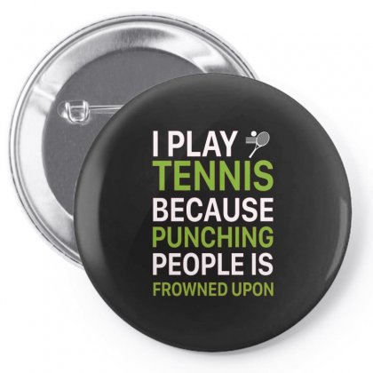 I Play Tennis Because  Punching People Is Frowned Upon Pin-back Button Designed By Hoainv